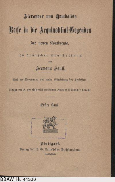 Humboldt, Alexander von: Reise in die Aequinoktial-Gegenden des neuen Kontinents. Übers. v. Hermann Hauff. Bd. 1. Stuttgart, 1859.