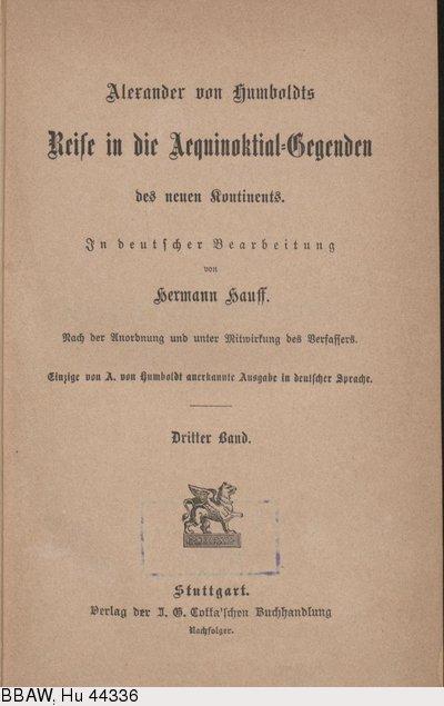 Humboldt, Alexander von: Reise in die Aequinoktial-Gegenden des neuen Kontinents. Bd. 3. Übers. v. Hermann Hauff. Stuttgart, 1860.