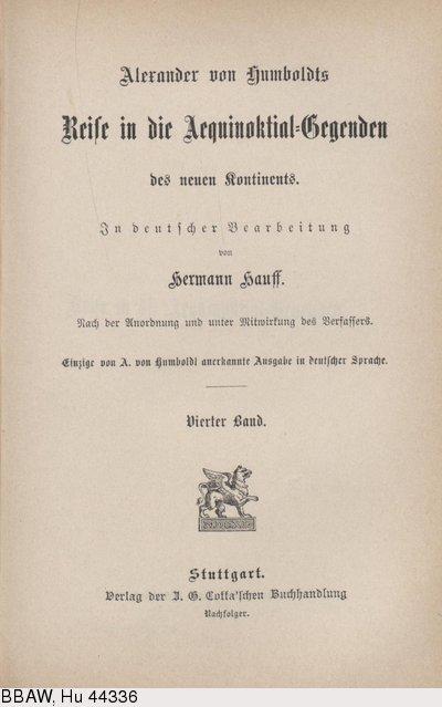Humboldt, Alexander von: Reise in die Aequinoktial-Gegenden des neuen Kontinents. Bd. 4. Übers. v. Hermann Hauff. Stuttgart, 1860.
