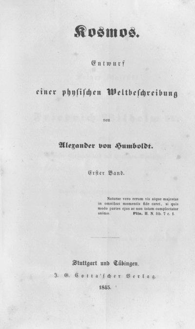 Humboldt, Alexander von: Kosmos. Entwurf einer physischen Weltbeschreibung. Bd. 1. Stuttgart u. a., 1845.