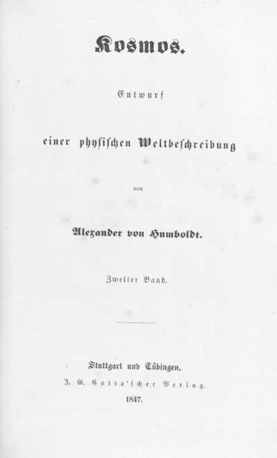 Humboldt, Alexander von: Kosmos. Entwurf einer physischen Weltbeschreibung. Bd. 2. Stuttgart u. a., 1847.