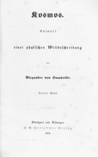 Humboldt, Alexander von: Kosmos. Entwurf einer physischen Weltbeschreibung. Bd. 3. Stuttgart u. a., 1850.