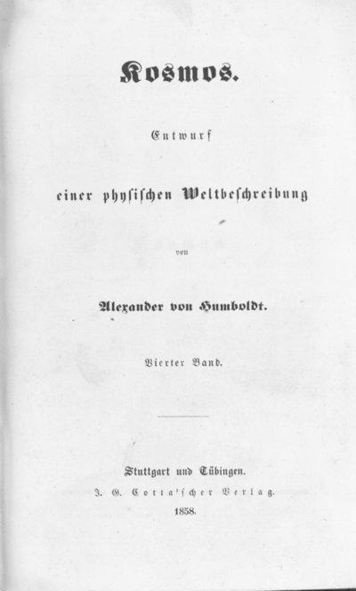 Humboldt, Alexander von: Kosmos. Entwurf einer physischen Weltbeschreibung. Bd. 4. Stuttgart u. a., 1858.
