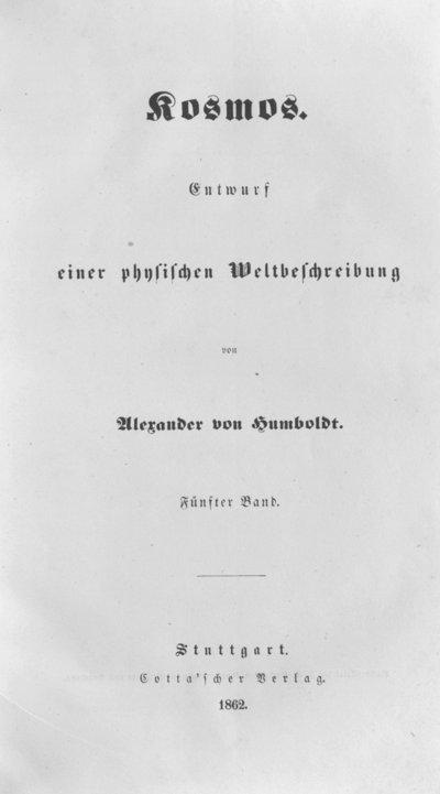 Humboldt, Alexander von: Kosmos. Entwurf einer physischen Weltbeschreibung. Bd. 5. Stuttgart u. a., 1862.
