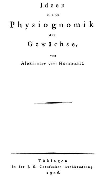 Humboldt, Alexander von: Ideen zu einer Physiognomik der Gewächse. Tübingen, 1806.