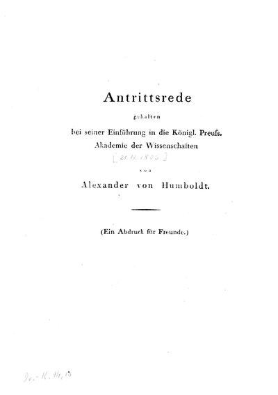Humboldt, Alexander von: Antrittsrede gehalten bei seiner Einführung in die Königl[ich] Preuss[ische] Akademie der Wissenschaften. [Berlin], [1805].