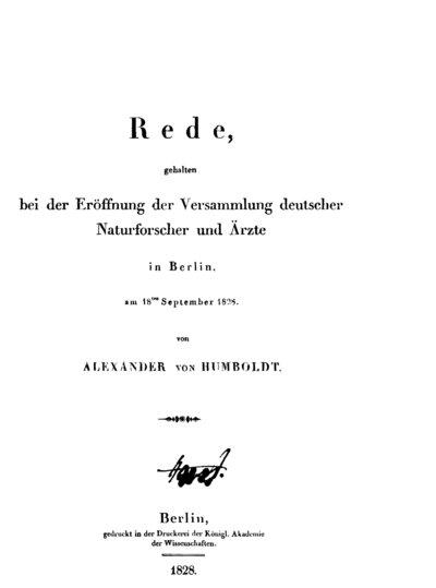 Humboldt, Alexander von: Rede, gehalten bei der Eröffnung der Versammlung deutscher Naturforscher und Ärzte in Berlin, am 18. September 1828. Berlin, 1828.