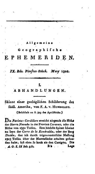 Humboldt, Alexander von: Skizze einer Geologischen Schilderung des südlichen Amerika. In: Allgemeine Geographische Ephemeriden. Bd. 9 (1802) St. 5, S. 389-420.