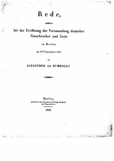 Humboldt, Alexander von: Rede, gehalten bei der Eröffnung der Versammlung deutscher Naturforscher und Ärzte in Berlin, am 18ten September 1828. Berlin, 1828.